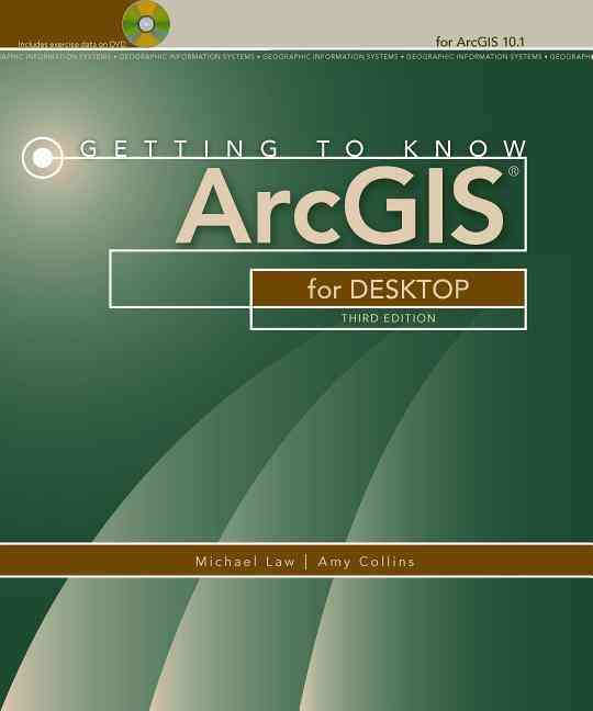 Getting to Know Arcgis for Desktop By Law, Michael/ Collins, Amy